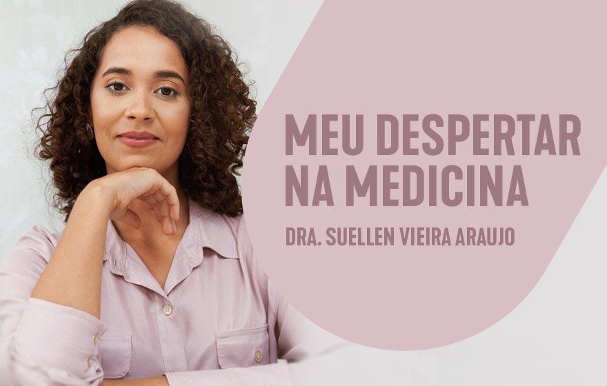 Meu despertar na medicina – Dra. Suellen Vieira Araujo